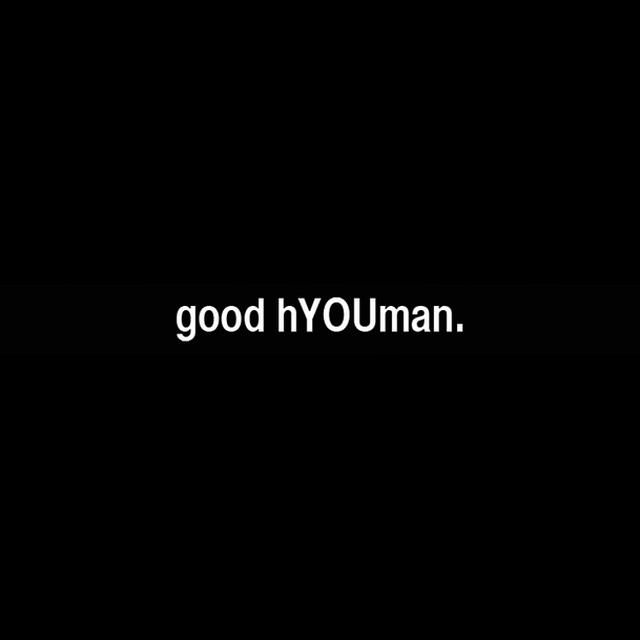 good hYOUman